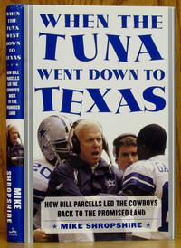 When the Tuna Went Down to Texas: How Bill Parcells Led the Cowboys to the Promised Land by  Mike Shropshire - 1st ed. [Stated]. - 2004 - from Schroeder's Book Haven (SKU: B9872)