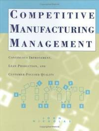 Competitive Manufacturing Management : Continuous Improvement, Lean Production, Customer-Focused...