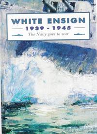 White Ensign 1939-1945: The Navy Goes To War