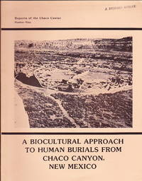 A Biocultural Approach to Human Burials From Chaco Canyon, New Mexico (Reports of the Chaco Center No. 9)
