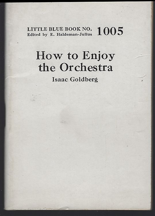 HOW TO ENJOY THE ORCHESTRA, Goldberg, Isaac