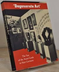 DEGENERATE ART. The Fate of the Avant-Garde in Nazi Germany.