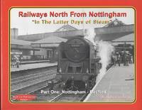 "Railways North from Nottingham ""In the Latter Days of Steam"" Part One, Nottingham - Basford."