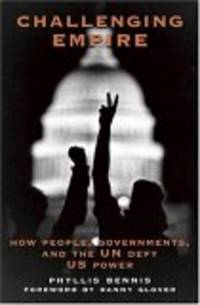 Challenging Empire: How People, Governments and the UN Defy U.S. Power
