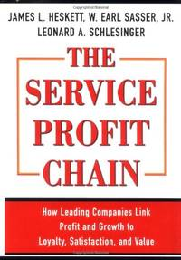 The Service Profit Chain: How Leading Companies Link Profit and Growth to Loyalty, Satisfaction...