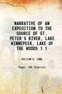 NARRATIVE OF AN EXPEDITION TO THE SOURCE OF ST. PETER'S RIVER, LAKE WINNEPEEK, LAKE OF THE WOODS...