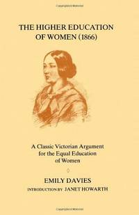THE HIGHER EDUCATION OF WOMEN (1866) A Classic Victorian Argument for the  Equal Education of Women