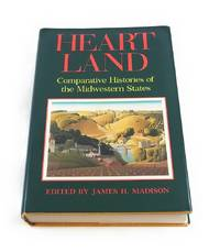 Heart Land: Comparative Histories of the Midwestern States (Midwestern History &)