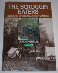 THE SCROGGIN EATERS: A History of Bushwalking in Victoria to 1989