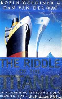 image of The Riddle of the Titanic: an astonishing reassessment of the disaster that shook the world