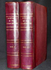 The History of the Indian Mutiny: Giving a Detailed Account of the Sepoy Insurrection in India; and a Concise History of the Great Military Events which have tended to Consolidate British Empire in Hindostan; by Charles Ball [2 volumes]