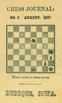 The Chess Journal: Devoted to the Interests of Caissa. No. 1 August 1870; No. II, August 15th, 1870; No 3, September 1st, 1870 Volume I  [Second edition]; No. IV, September 15th 1870; No. V. October 1st, 1870; No. 6 October 15th, 1870 [Second edition]; No. VII November 1st 1870; No. VIII November 15th 1870