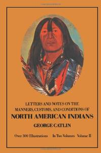Manners, Customs, and Conditions of the North American Indians, Volume II: v. 2 (Native American)