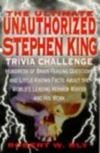 The Ultimate Unauthorized Stephen King Trivia Challenge: Hundreds of Brainteasing Questions on...
