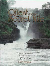 The Quest for the Secret Nile. Victorian Exploration in Equatorial Africa 1857-1900 by  Guy Yeoman - 1st thus - 2004 - from Adelaide Booksellers and Biblio.co.uk