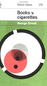 Books v. Cigarettes: George Orwell (Penguin Great Ideas)