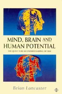 Mind, Brain and Human Potential : The Quest for an Understanding of Self
