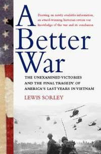 image of A Better War : The Unexamined Victories and the Final Tragedy of America's Last Years in Vietnam