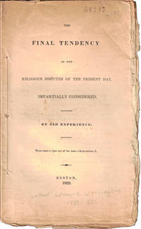 The Final Tendency of the Religious Disputes of the Present Day, Impartially Considered by Old Experience