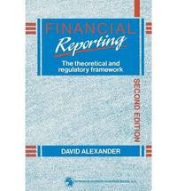Financial Reporting: The Theoretical and Regulatory Framework