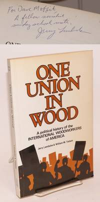 image of One union in wood; a political history of the International Woodworkers of America