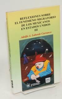 Reflexiones sobre el fénomeno migratorio de los Mexicanos en Estados Unidos III