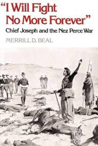 ?I Will Fight No More Forever?: Chief Joseph and the Nez Perce War