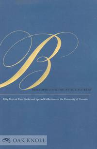 BIBLIOPHILIA SCHOLASTICA FLOREAT: FIFTY YEARS OF RARE BOOKS AND SPECIAL COLLECTIONS AT THE UNIVERSITY OF TORONTO