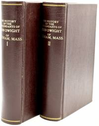[GENEALOGY] [AMERICANA] THE HISTORY OF THE DESCENDANTS OF JOHN DWIGHT, OF DEDHAM, MASSACHUSETTS (2 VOLUMES0