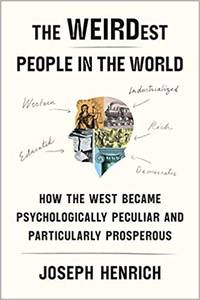 The WEIRDest People in the World: How the West Became Psychologically Peculiar and Particularly Prosperous by  Joseph Henrich - Hardcover - 2020 - from Bigworldbooks (SKU: 359)