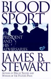Blood Sport : The President and His Adversaries by James B. Stewart - Hardcover - 1996 - from ThriftBooks (SKU: G0684802309I4N00)