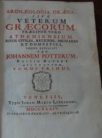 ARCHAEOLOGIA GRAECA,; sive Veterum Graecorum, Praecipue Vero Atheniensium, Ritus Civiles, Reliugiosi, Militares et Domestici, Fusius explicati per ..