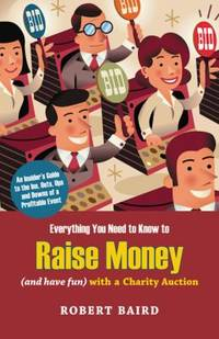 Everything You Need to Know to Raise Money (and Have Fun) with a Charity Auction : An Insider's...