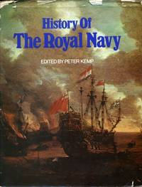 History of the Royal Navy by  Peter (Ed) Kemp - 1st - 1969 - from Naval Marine Archive and Biblio.com