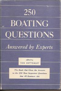 250 Boating Questions Answered by Experts by  Tom (editor) Bottomley - Hardcover - 1960 - from Scout's Books (SKU: 135)
