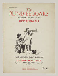 The Blind Beggars [Les deux aveugles] Operetta in one act... Text by Jules Moineaux English translation by H. B. Farnie Music and words freely adapted by Joseph Horovitz. [Piano-vocal score]