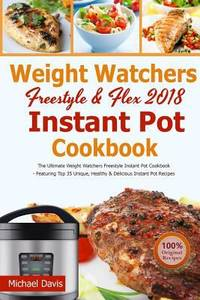 Weight Watchers Freestyle and Flex Instant Pot Cookbook 2018
