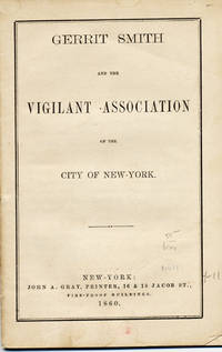 Gerrit Smith and the Vigilant Association of the City of New-York [wrapper title].