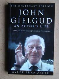John Gielgud: An Actor's Life. The Centenary Edition.