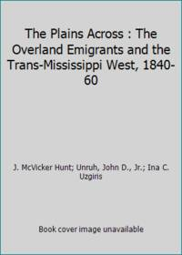 The Plains Across : The Overland Emigrants and the Trans-Mississippi West, 1840-60