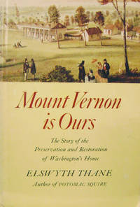 Mount Vernon is Ours:  The Story of the Preservation and Restoration of  Washington's Home