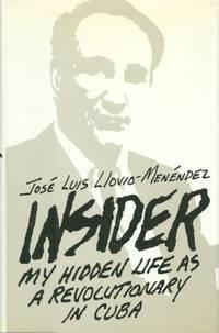 Insider: My Hidden Life As a Revolutionary in Cuba by Jose Luis Llovio-Menendez - First Edition - from Cossel Books (SKU: 000020945)
