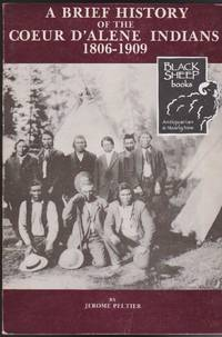 Brief History of the Coeur d\'Alene Indians 1806-1909