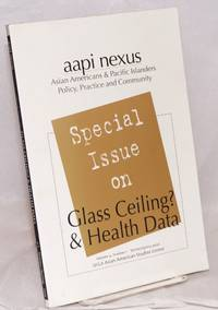 AAPI Nexus: Special Issue on Glass Ceiling? & Health Data (Volume 4, Number 1, Winter/Spring 2006)