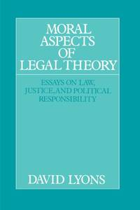 Moral Aspects of Legal Theory: Essays on Law  Justice  and Political Responsibility