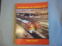 Railroads of Kansas City by John T. Lynch - Paperback - Reprint - 1984 - from Carmarthenshire Rare Books. (SKU: 110074)