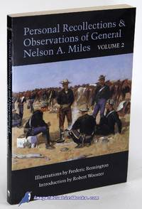 Personal Recollections and Observations of General Nelson A. Miles:  Embracing a Brief View of the Civil War, or from New England to the Golden  Gate and the Story of His Indian Campaigns with Comments on the  Exploration, Development & Progress  (Volume 2 only, of 2)