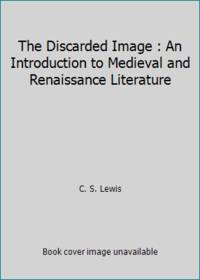 image of The Discarded Image : An Introduction to Medieval and Renaissance Literature