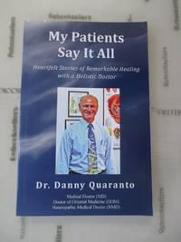 My Patients Say It All: Heartfelt Stories of Remarkable Healing with a Holistic Doctor