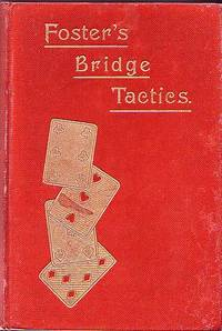 Foster's Bridge Tactics A Complete System of Self-Instruction by Foster, R.F - 1903
